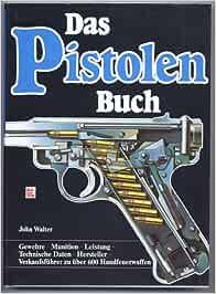 Das Pistolen-Buch. Gewehre - Munition - Leistung - Technische Daten - Hersteller - Verkaufsführer zu über 600 Handfeuerwaffen