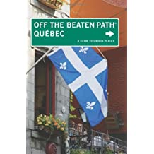 Quebec Off the Beaten Path®: A Guide To Unique Places