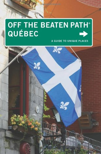 Quebec Off the Beaten Path®: A Guide To Unique Places (Off the Beaten Path Series)