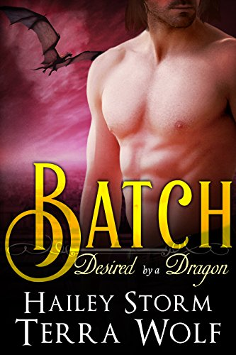 Batch (Paranormal Shapeshifter Romance) (Desired by a Dragon Book 2) by [Wolf, Terra, Storm, Hailey]