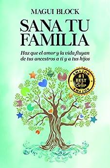 SANA TU FAMILIA: Haz que el amor y la vida fluyan de tus ancestros a ti y a tus hijos de [BLOCK, MAGUI]