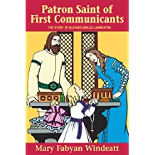 Patron Saint of First Communicants: The Story of Blessed Imelda Lambertini (Stories of the Saints for Young People Ages 10 to 100)