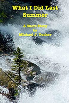What I Did Last Summer by [Tucker, Michael J.]