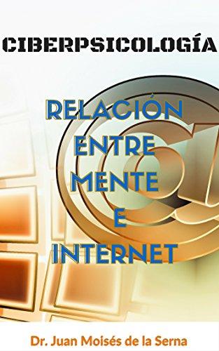 Descargar Libro Ciberpsicología: Relación Entre Mente E Internet De Dr. Juan Moises Dr. Juan Moises De La Serna
