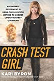 Crash Test Girl: An Unlikely Experiment in Using the Scientific Method to Answer Life's Toughest Questions