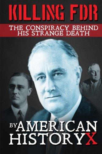 Killing FDR: The Conspiracy Behind His Strange Death pdf epub