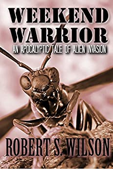 Weekend Warrior: An Apocalyptic Tale of Alien Invasion by [Wilson, Robert S.]