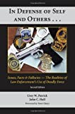 In Defense of Self and Others... : Issues, Facts, and Fallacies - the Realities of Law Enforcement's Use of Deadly Force, Patrick, Urey W. and Hall, John C., 1594608547