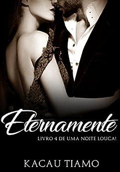 Eternamente (Uma noite louca! Livro 4) por [Tiamo, Kacau]