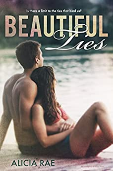Beautiful Ties (A Contemporary Romance Novel) (The Beautiful Series Book 4) by [Rae, Alicia]
