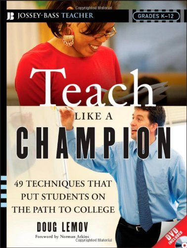 Teach Like a Champion: 49 Techniques that Put Students on the Path to College by Doug Lemov (2010-04-06)