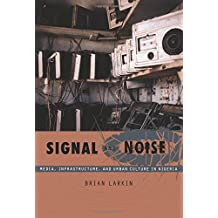 Signal and Noise: Media, Infrastructure, and Urban Culture in Nigeria
