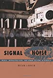 Signal and Noise: Media, Infrastructure, and Urban Culture in Nigeria (a John Hope Franklin Center Book)