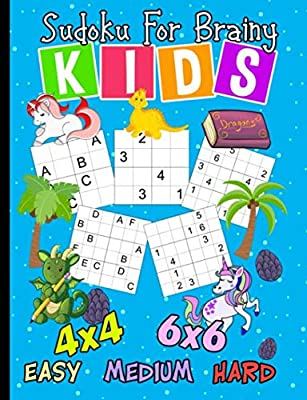 Sudoku for Brainy Kids Puzzle Book: 150 Easy, Medium, and Hard Levels with Numbers or Letters on 4x4 and 6x6 Grids (Critical Thinking Skills Vol 2)