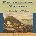 Engineering Victory: The Union Siege of Vicksburg Audiobook by Justin S. Solonick Narrated by Jack Heinritz