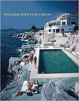 Poolside With Slim Aarons Slim Aarons Getty Images William