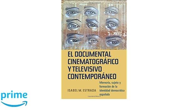 Amazon.com: El documental cinematográfico y televisivo contemporáneo: Memoria, sujeto y formación de la identidad democrática española (Monografías A) ...