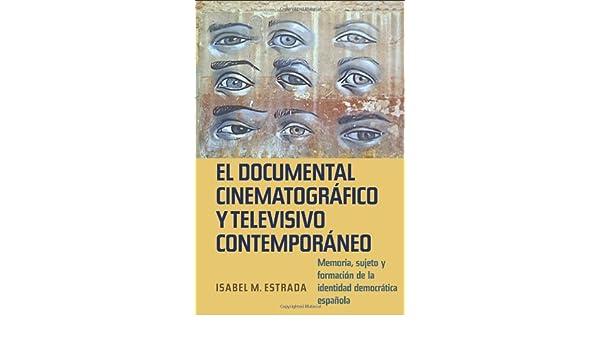 El documental cinematográfico y televisivo contemporáneo: Memoria, sujeto y formación de la identidad democrática española 316 Coleccion Tamesis: Serie A, ...