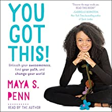 You Got This!: Unleash Your Awesomeness, Find Your Path, and Change Your World Audiobook by Maya S. Penn Narrated by Maya S. Penn
