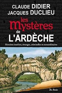 Les mystères de l'Ardèche : histoires insolites, étranges, criminelles et extraordinaires, Didier, Claude