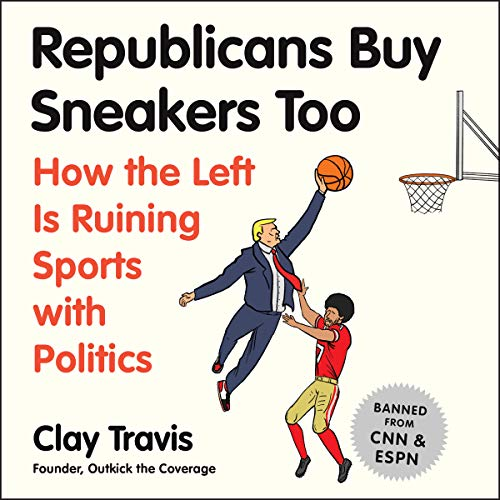 Republicans Buy Sneakers, Too: How the Left Is Ruining Sports with Politics