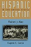 Hispanic Education in the United States, Eugene E. Garcia, 0742510778
