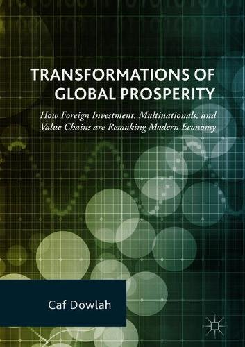 Transformations of Global Prosperity: How Foreign Investment, Multinationals, and Value Chains are Remaking Modern Economy