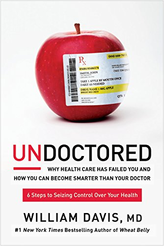 Undoctored:  Why Health Care Has Failed You and How You Can Become Smarter Than Your Doctor by [Davis, William]