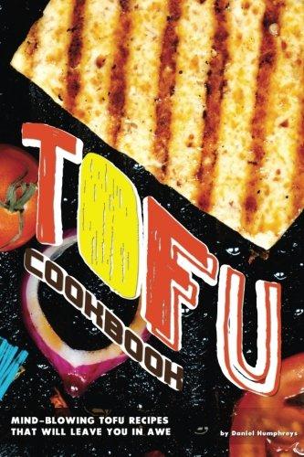 Tofu Cookbook: Mind-Blowing Tofu Recipes That Will Leave You in Awe