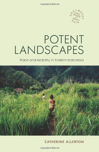 Download Potent Landscapes: Place and Mobility in Eastern Indonesia (Southeast Asia Politics, Meaning, and Memory) pdf epub