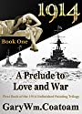 1914 A Prelude to Love and War: First Book of the 1914 Unfinished Painting Trilogy