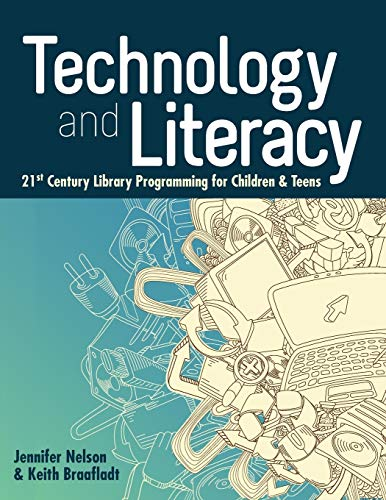 Technology and Literacy: 21st Century Library Programming for Children and Teens (Ala Editions Special Report)
