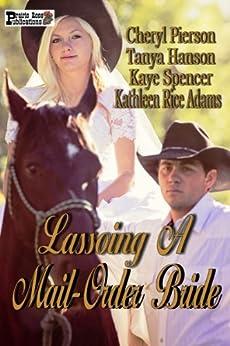 Lassoing A Mail-Order Bride by [Pierson, Cheryl, Hanson, Tanya, Spencer, Kaye, Adams, Kathleen Rice]