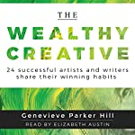 The Wealthy Creative: 24 Successful Artists and Writers Share Their Winning Habits | Genevieve Parker Hill