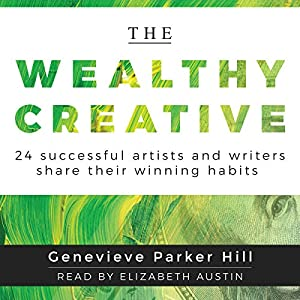 The Wealthy Creative: 24 Successful Artists and Writers Share Their Winning Habits Audiobook
