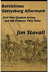 Battlelines: Gettysburg Aftermath: Civil War Combat Artists and the Pictures They Drew Paperback