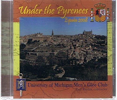 Read Online Under the Pyrenees - Espana 2008, University of Michigan Men's Glee Club pdf