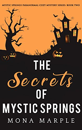 The Secrets of Mystic Springs (Mystic Springs Paranormal Cozy Mystery Series Book 2) by [Marple, Mona]