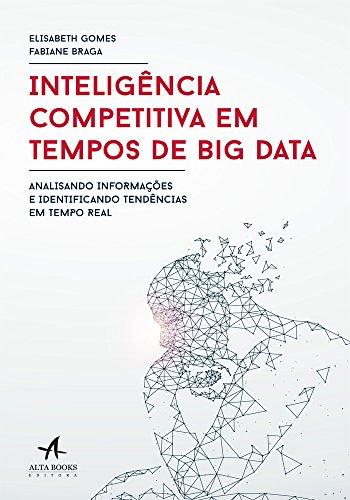 Inteligência Competitiva em Tempos de Big Data: Analisando informações e identificando tendências em tempo real