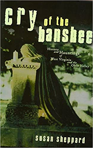 Cry of the Banshee: History and Hauntings of West Virginia