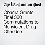 Obama Grants Final 330 Commutations to Nonviolent Drug Offenders | Sari Horwitz