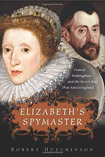 Elizabeth's Spymaster: Francis Walsingham and the Secret War That Saved England [ELIZABETHS SPYMASTER -OS] ebook