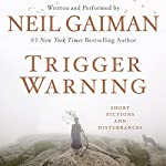 Trigger Warning: Short Fictions and Disturbances | Neil Gaiman