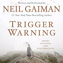 Trigger Warning: Short Fictions and Disturbances Audiobook by Neil Gaiman Narrated by Neil Gaiman