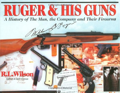 Ruger   His Guns  A History Of The Man  The Company   Their Firearms