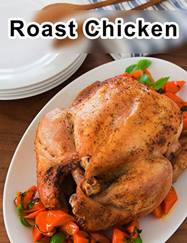 Roast Chicken: Cookbook Roast Chicken by Sheikh Ahsan