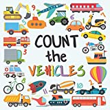 Count The Vehicles: A Fun Picture Adding Up Book For 2-5 Year Olds