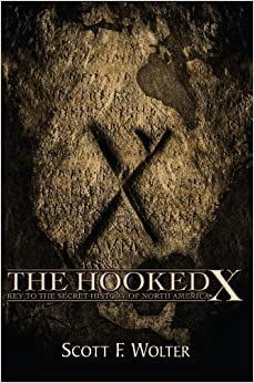 The Hooked X: Key to the Secret History of North America by Scott Wolter (8/3/2009)