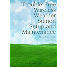 Trouble-Free Wireless Weather Station Setup And Maintenance - The Definitive Guide