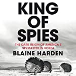 King of Spies | Blaine Harden
